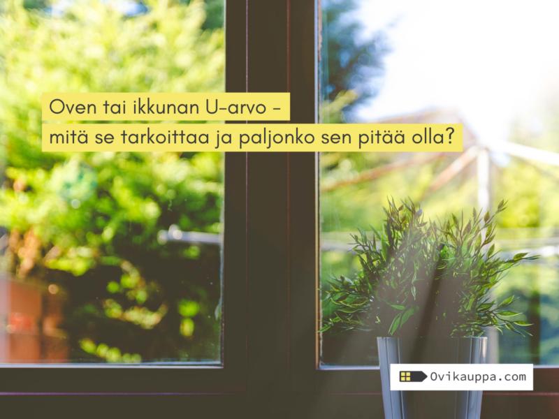 Oven tai ikkunan U-arvo – mitä se tarkoittaa ja paljonko sen pitää olla?